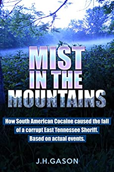 Mist in the Mountains: How South American Cocaine caused the fall of a Corrupt East Tennessee Sheriff. Based on actual events. by [Gason, J.H.]