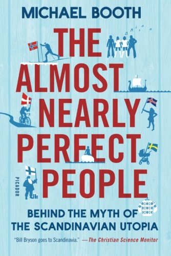 The Almost Nearly Perfect People: Behind the Myth of the Scandinavian Utopia