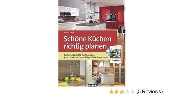 Schöne küchen richtig planen das komplettpaket für ihre traumküche vom ersten entwurf bis zur fertigen küche sinnvoll planen amazon de thomas riegler