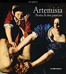 Artemisia Gentileschi: A Womans History, Passion of an Artist