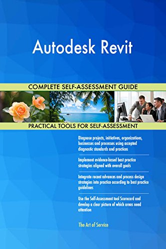 Autodesk Revit All-Inclusive Self-Assessment - More than 710 Success Criteria, Instant Visual...