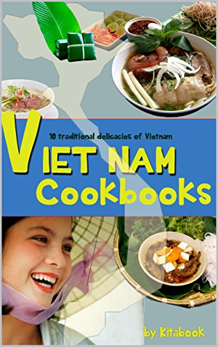 Viet Nam Cookbooks: 10 Traditional delicacies of Vietnam (Vietnamese Pho recipe beef and more) (English Edition)