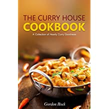 The Curry House Cookbook: A Collection of Hearty Curry Goodness (English Edition)