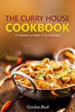 The Curry House Cookbook: A Collection of Hearty Curry Goodness
