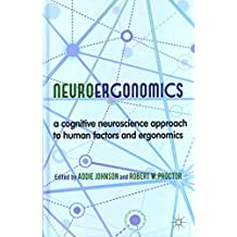 [(Neuroergonomics : A Cognitive Neuroscience Approach to Human Factors and Ergonomics)] [Edited by Addie Johnson ] published on (February, 2013)