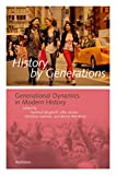 History by Generations: Generational Dynamics in Modern History (Göttinger Studien zur Generationsforschung Book 11) (English Edition)