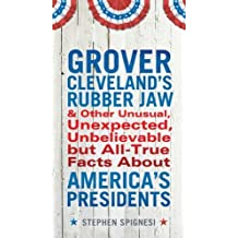 Grover Cleveland's Rubber Jaw and Other Unusual, Unexpected, Unbelievable But All-True Facts about America's Presidents by Stephen Spignesi (2012-05-01)