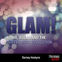 Glam!: Bowie, Bolan, and the Glitter Revolution