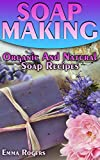 Soap Making: Organic And Natural Soap Recipes : (Homemade Soap, DIY Soap)