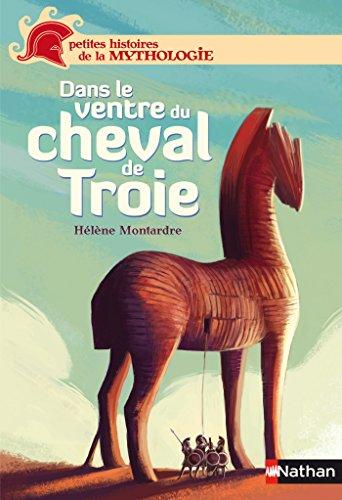 Dans le ventre du cheval de Troie (PETIT HIST MYTH t. 1) par Hélène Montardre