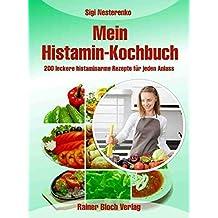 Mein Histamin-Kochbuch: 200 leckere histaminarme Rezepte für jeden Anlass