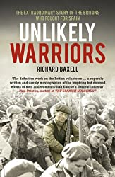 Unlikely Warriors: The Extraordinary Story Of The Britons Who Fought In The Spanish Civil War