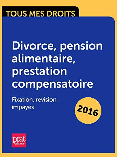 En ligne téléchargement Divorce, pension alimentaire, prestation compensatoire : fixation, révision, impayés pdf epub