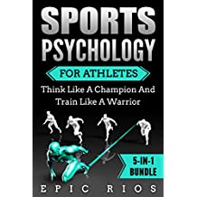 SPORTS PSYCHOLOGY FOR ATHLETES: Think Like A Champion And Train  Like A Warrior (English Edition)
