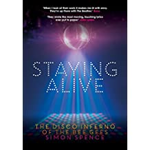 Staying Alive: The Disco Inferno Of The Bee Gees (English Edition)