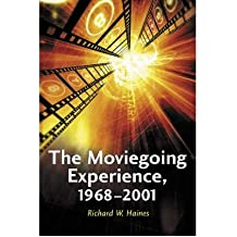 [( The Moviegoing Experience, 1968-2001 )] [by: Richard W. Haines] [Jun-2003]
