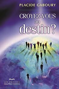 Croyez-vous au destin ? par Placide Gaboury