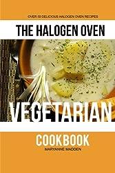 The Halogen Oven Vegetarian Cookbook: Volume 4 (The Halogen Oven Cookbook)