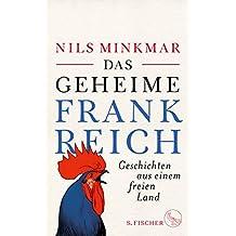 Das geheime Frankreich: Geschichten aus einem freien Land (German Edition)