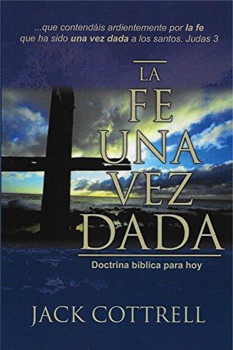 La fe una vez dada: Doctrina bíblica para hoy por Jack Cottrell