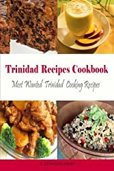 Trinidad Recipes Cookbook: Most Wanted Trinidad Cooking Recipes (Caribbean Recipes) by K. Reynolds-James (2013-09-06)