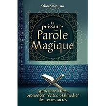 La puissance d'une parole magique: Apprendre à lire, prononcer, réciter et psalmodier des textes sacrés (Pratique culture esséniennes )