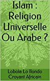 islam religion universelle ou arabe ?