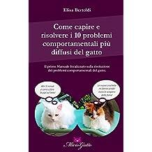 Come capire e risolvere i 10 problemi comportamentali più diffusi del gatto (Italian Edition)