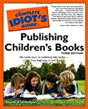 The Complete Idiot's Guide to Publishing Children's Books (Complete Idiot's Guides (Lifestyle Paperback))