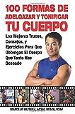 100 Formas De Adelgazar y Tonificar Tu Cuerpo: Los Mejores Trucos, Consejos, y Ejercicios Para Que Obtengas El Cuerpo Que Tanto Has Deseado