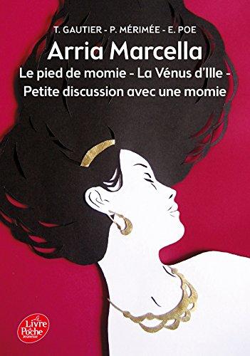 Arria Marcella: Le pied de momie - La Vénus d'Ille - Petite discussion avec une momie par Théophile Gautier