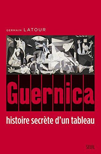 Guernica, histoire secrète d'un tableau par Germain Latour