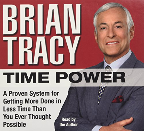 Time Power: A Proven System For Getting More Done In Less Time Than You Ever Thought Possible by Brian Tracy