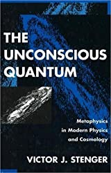 The Unconscious Quantum: Metaphysics in Modern Physics and Cosmology by Victor J. Stenger (19-May-1996) Hardcover