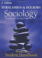 Haralambos and Holborn - Sociology Themes and Perspectives Student Handbook: AS and A2 level