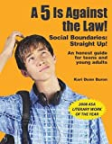 A 5 Is Against the Law! Social Boundaries: Straight Up! An honest guide for teens and young adults by Kari Dunn Buron (2007-01-01)
