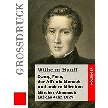 Zwerg Nase, der Affe als Mensch und andere Märchen (Großdruck): Märchen-Almanach auf das Jahr 1827