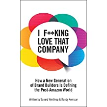I F**king Love That Company: How a New Generation of Brand Builders is Defining the Post-Amazon World by Bayard Winthrop (2014-12-15)