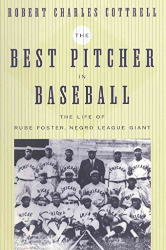[The Best Pitcher in Baseball: The Life of Rube Foster, Negro League Giant] (By: Robert C. Cottrell) [published: May, 2004]
