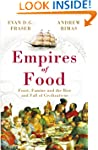 Empires of Food: Feast, Famine and th...