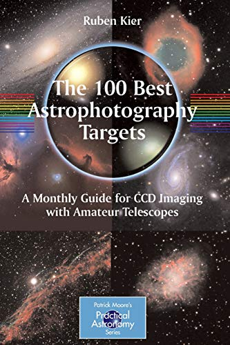 The 100 Best Astrophotography Targets: A Monthly Guide for CCD Imaging with Amateur Telescopes (The Patrick Moore Practical Astronomy Series) Kameras Ip-serie