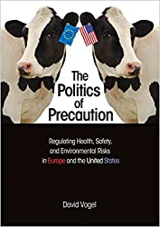 The Politics of Precaution - Regulating Health, Safety and Environmental Risks in Europe and the United States