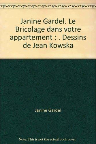 Janine Gardel. Le Bricolage dans votre appartement : . Dessins de Jean Kowska