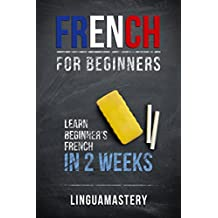 French: French for Beginners: Learn Beginners' French in 2 Weeks (LinguaMastery) (English Edition)