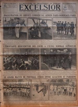 EXCELSIOR N? 3047 du 24-03-1919 LA DICTATURE DU PROLETARIAT EN HONGRIE - INAUGURATION DU SERVICE COMMERCIAL AERIEN PARIS-BORDEAUX-PARIS - L'EMOUVANTE REOUVERTURE DES COURS A L'ECOLE NORMALE SUPERIEURE - LE GRAND MATCH DE FOOTBALL D'HIER ENTRE ALSACIENS ET PARISIEN