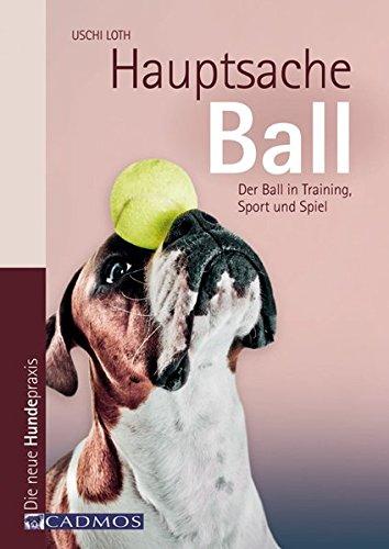 Hauptsache Ball: Der Ball in Training, Sport und Spiel