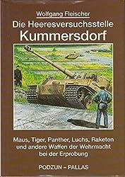 Die Heeresversuchsstelle Kummersdorf, Bd.1, Maus, Tiger, Panther, Luchs, Raketen und andere Waffen der Wehrmacht bei der Erprobung