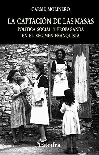 La Captacion De Las Masas / the Winning of the Masses: Politica Social Y Propaganda En El Regimen Franquista / Social Politics and Propaganda in the Francoist Regime