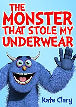 The Monster That Stole My Underwear by [Clary, Kate]