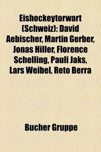 Eishockeytorwart (Schweiz): David Aebischer, Martin Gerber, Jonas Hiller, Florence Schelling, Pauli Jaks, Lars Weibel, Daniel Manzato